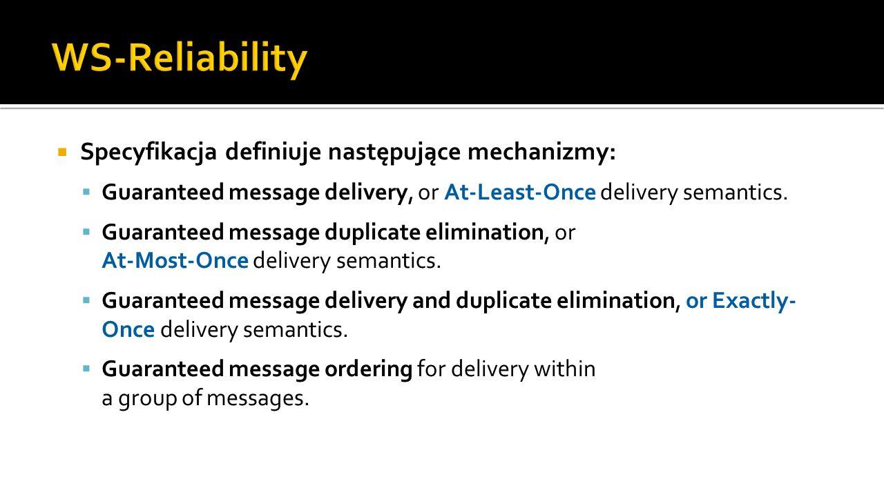 WS-Reliability Specyfikacja definiuje następujące mechanizmy: