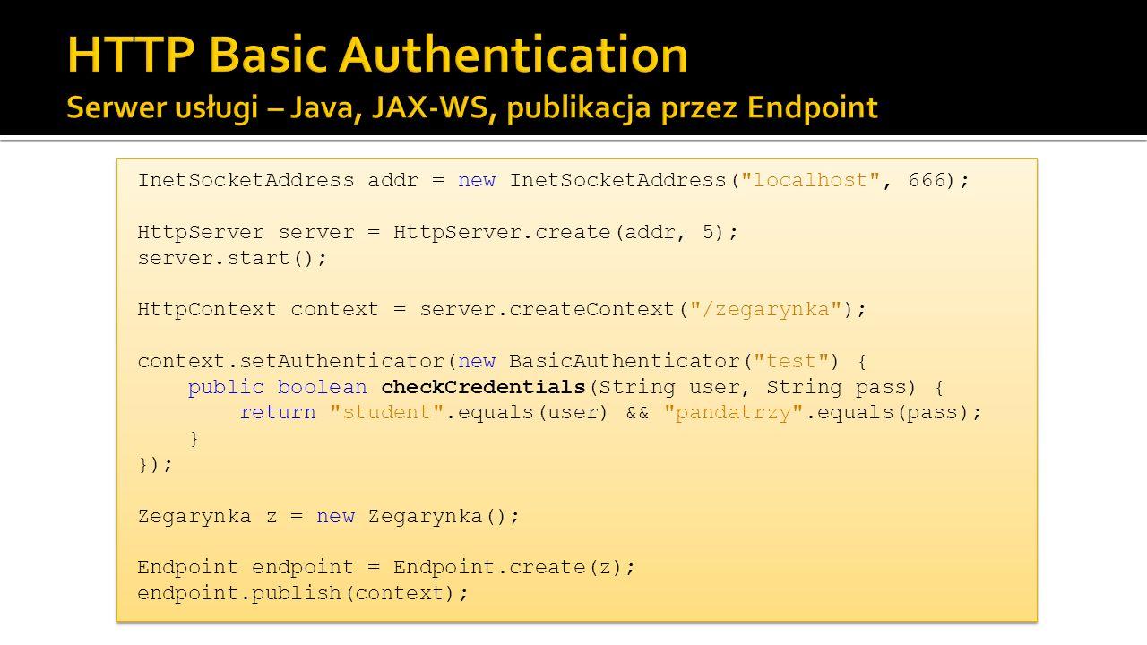 HTTP Basic Authentication Serwer usługi – Java, JAX-WS, publikacja przez Endpoint