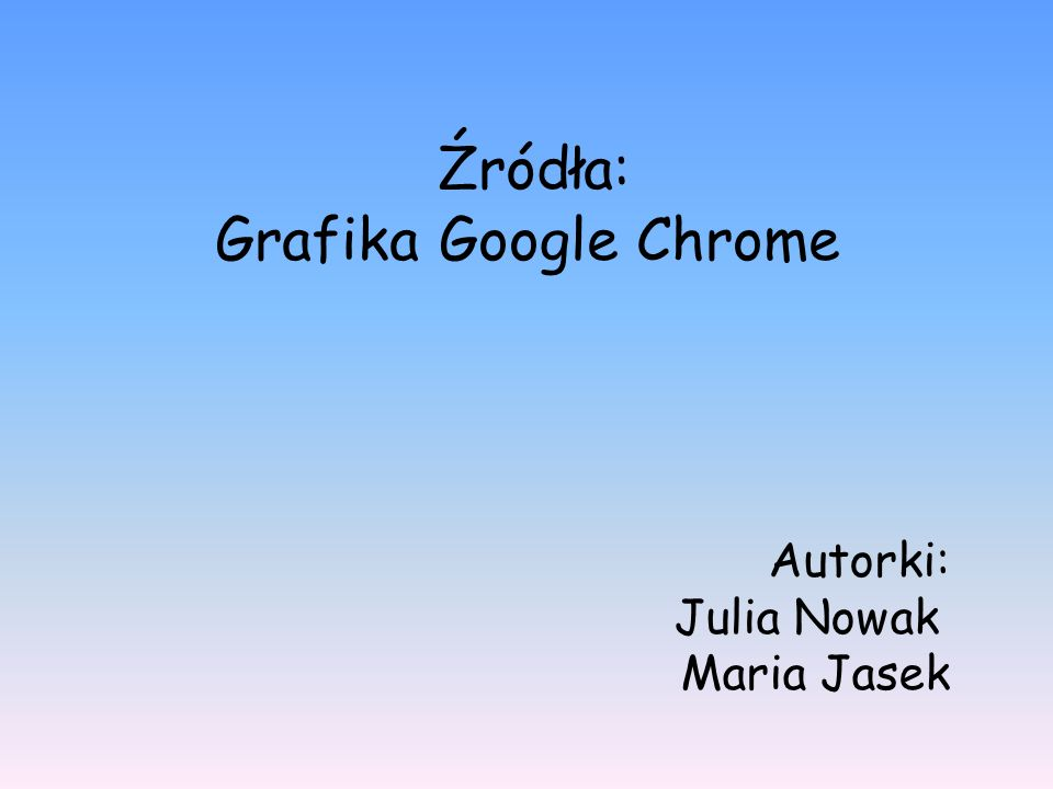 Źródła: Grafika Google Chrome