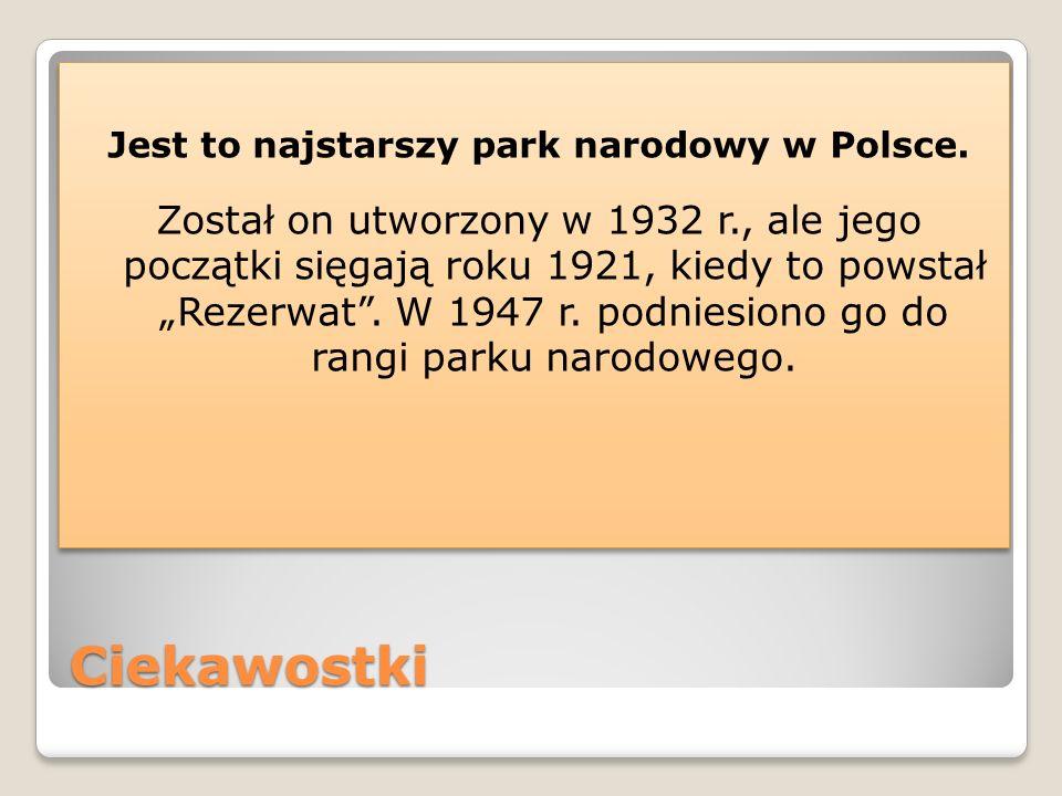 Jest to najstarszy park narodowy w Polsce.