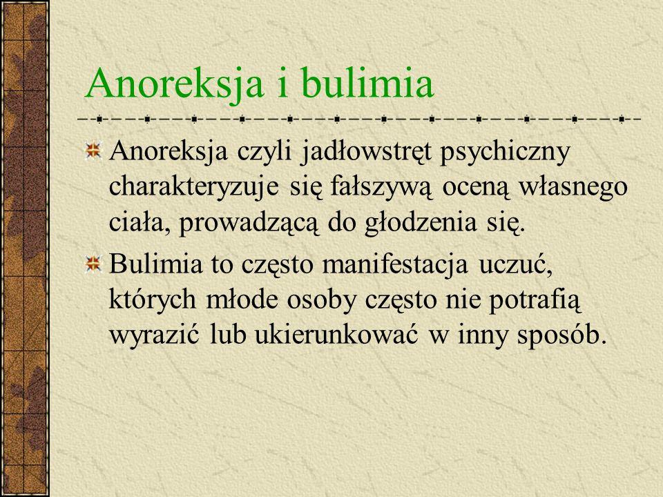 Anoreksja i bulimia Anoreksja czyli jadłowstręt psychiczny charakteryzuje się fałszywą oceną własnego ciała, prowadzącą do głodzenia się.