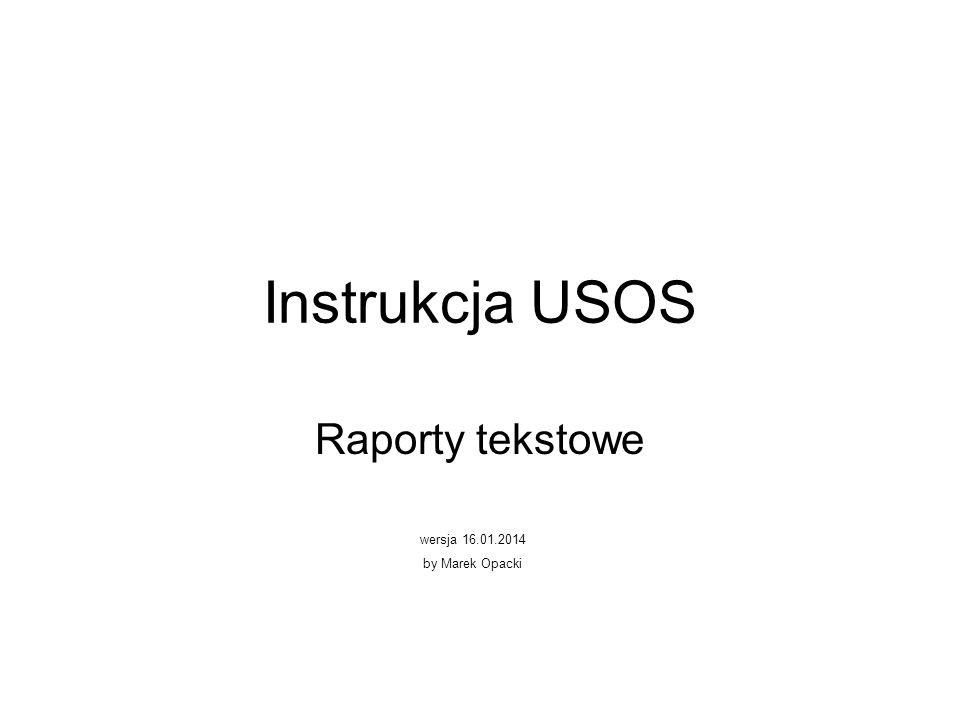 Instrukcja USOS Raporty tekstowe wersja 16.01.2014 by Marek Opacki