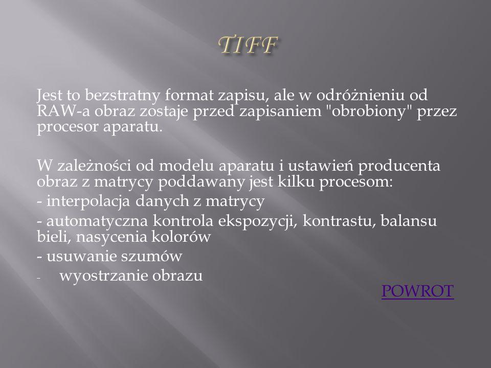 TIFF Jest to bezstratny format zapisu, ale w odróżnieniu od RAW-a obraz zostaje przed zapisaniem obrobiony przez procesor aparatu.