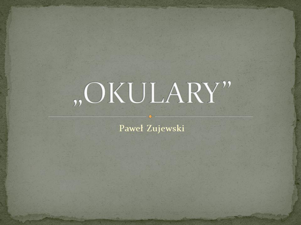 """""""OKULARY Paweł Zujewski"""