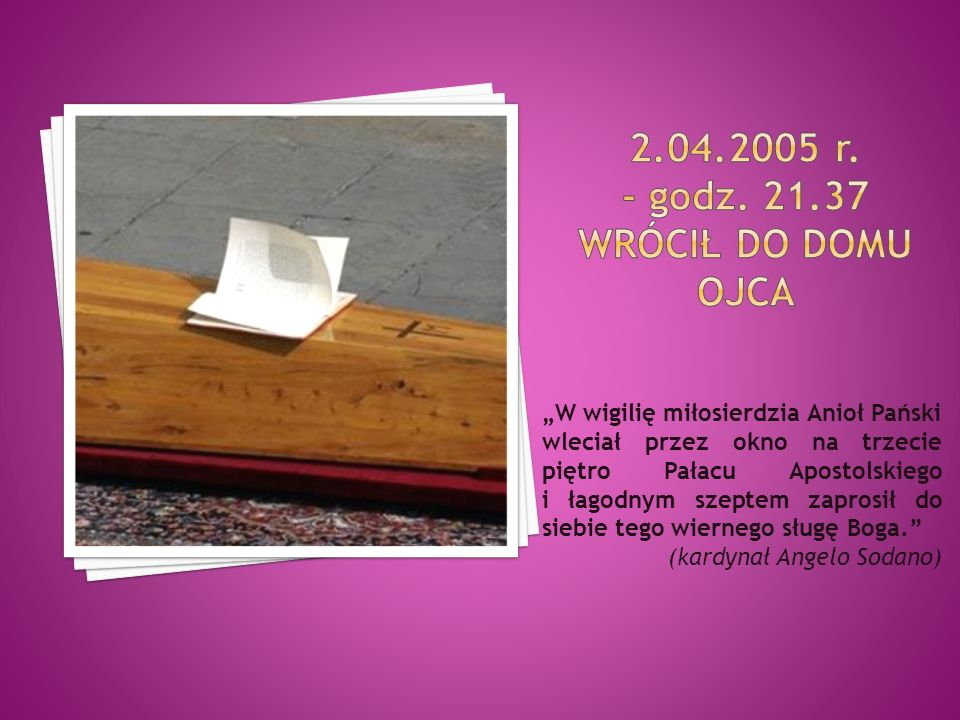 2.04.2005 r. - godz. 21.37 WRÓCIŁ DO DOMU OJCA