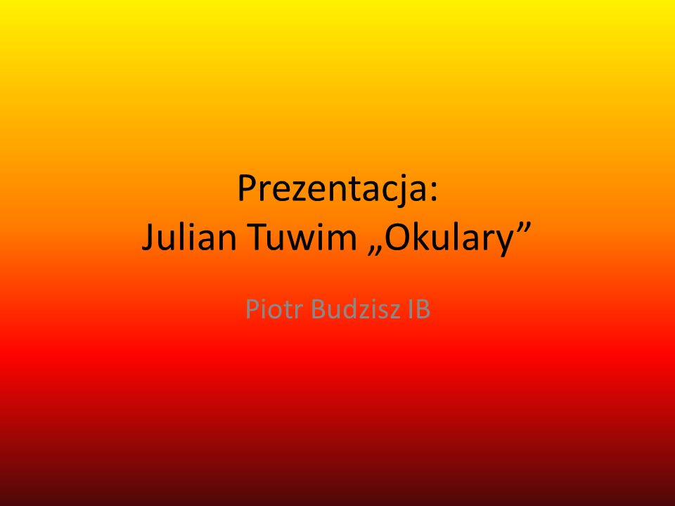 """Prezentacja: Julian Tuwim """"Okulary"""