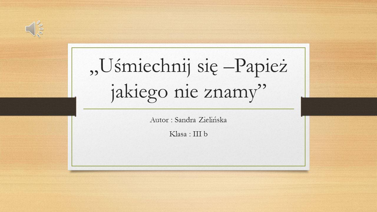 """""""Uśmiechnij się –Papież jakiego nie znamy"""