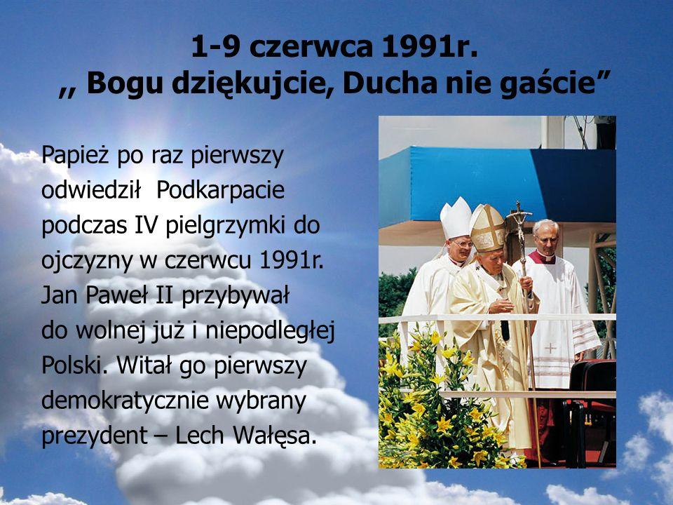 1-9 czerwca 1991r. ,, Bogu dziękujcie, Ducha nie gaście