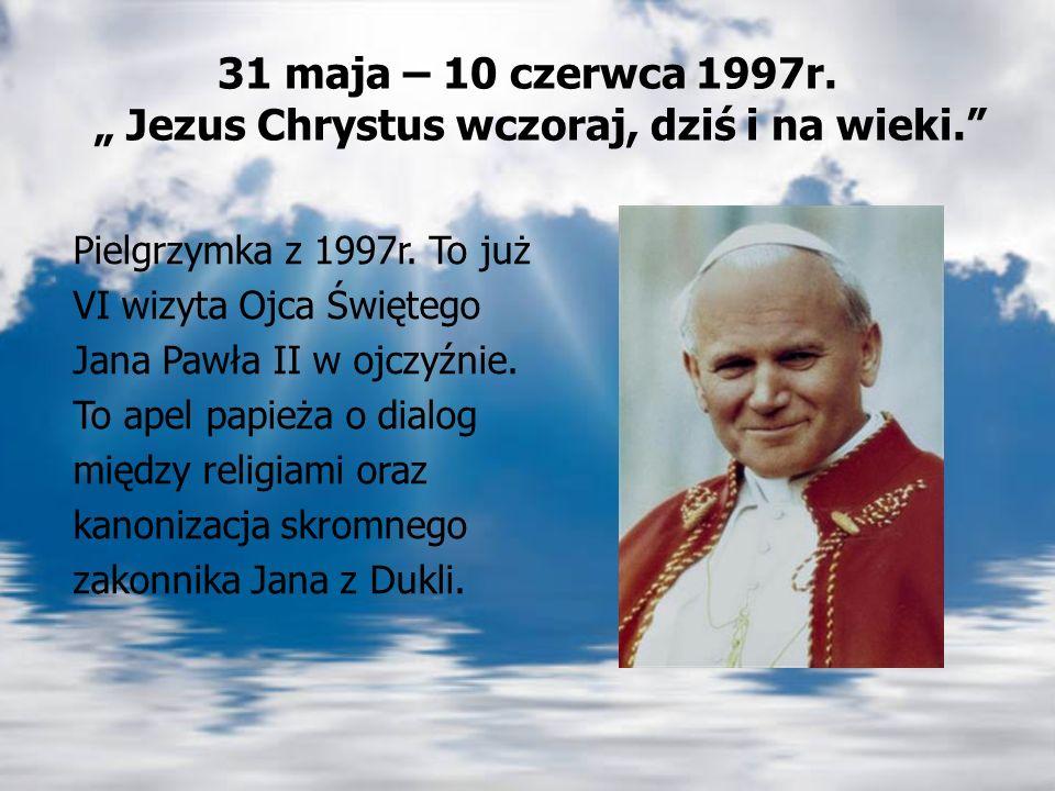"""31 maja – 10 czerwca 1997r. """" Jezus Chrystus wczoraj, dziś i na wieki"""