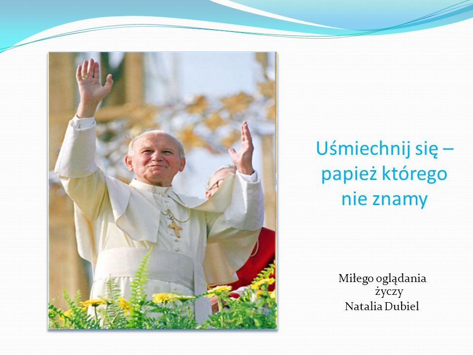 Uśmiechnij się – papież którego nie znamy