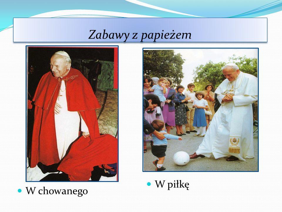Zabawy z papieżem W piłkę W chowanego
