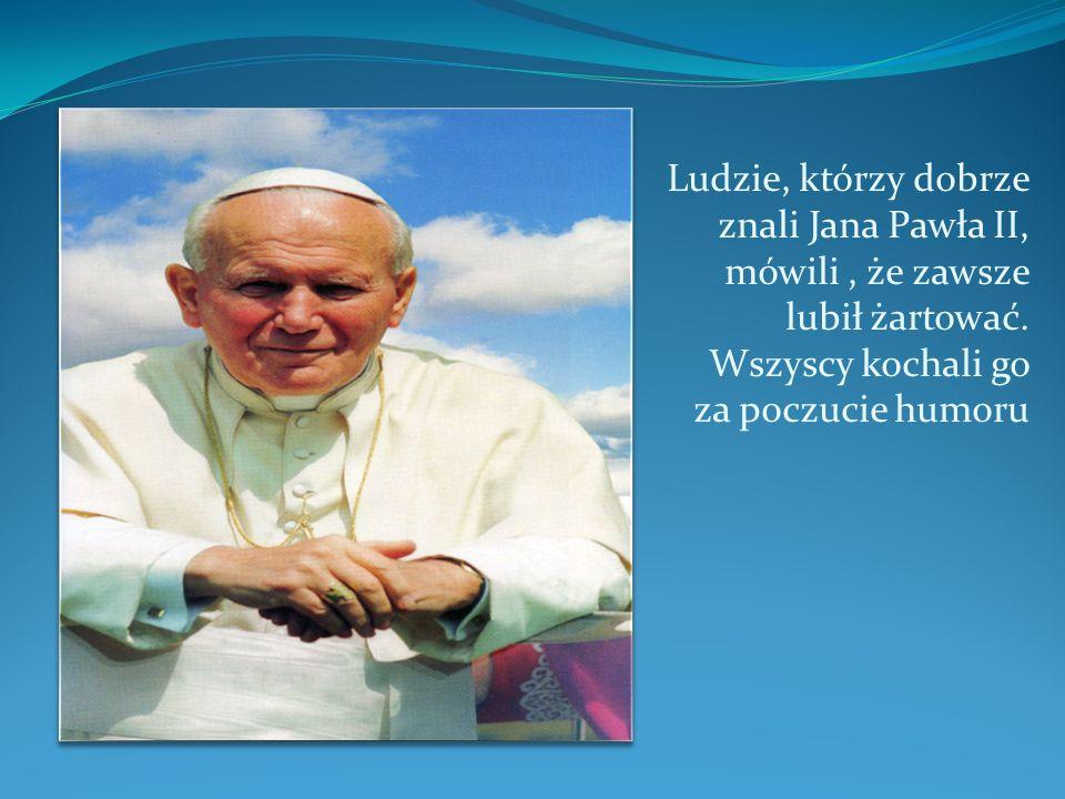 Ludzie, którzy dobrze znali Jana Pawła II, mówili , że zawsze lubił żartować.
