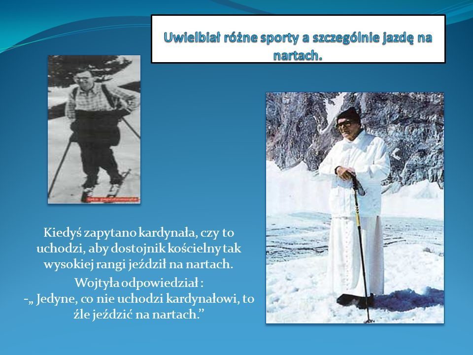 Uwielbiał różne sporty a szczególnie jazdę na nartach.