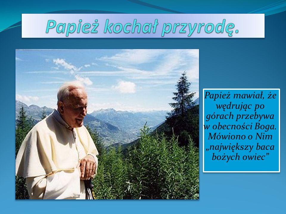 Papież kochał przyrodę.