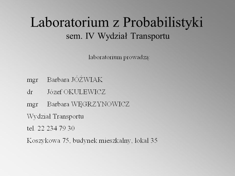 Laboratorium z Probabilistyki sem. IV Wydział Transportu