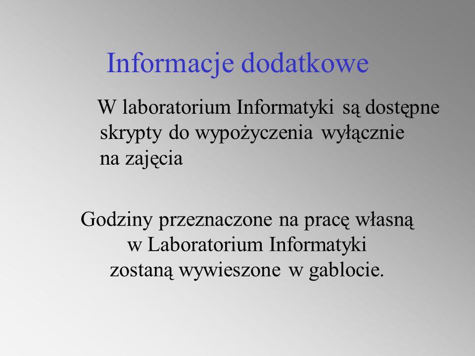 Informacje dodatkowe W laboratorium Informatyki są dostępne skrypty do wypożyczenia wyłącznie na zajęcia.