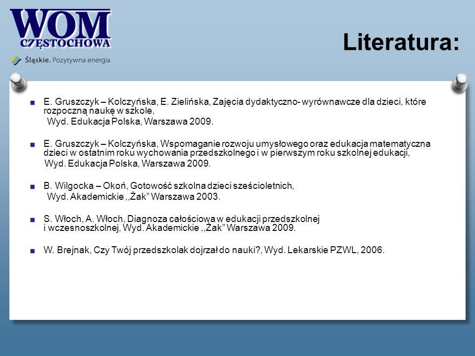 Literatura: E. Gruszczyk – Kolczyńska, E. Zielińska, Zajęcia dydaktyczno- wyrównawcze dla dzieci, które rozpoczną naukę w szkole,
