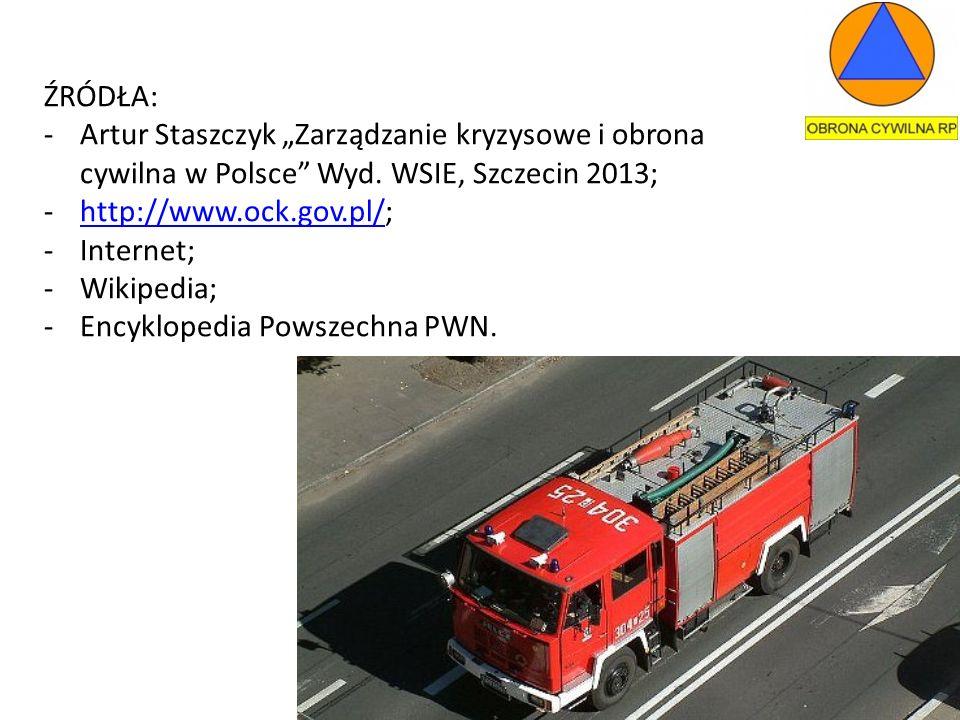 """ŹRÓDŁA: Artur Staszczyk """"Zarządzanie kryzysowe i obrona cywilna w Polsce Wyd. WSIE, Szczecin 2013;"""