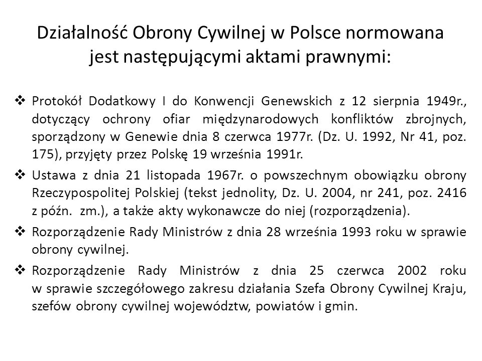 Działalność Obrony Cywilnej w Polsce normowana jest następującymi aktami prawnymi: