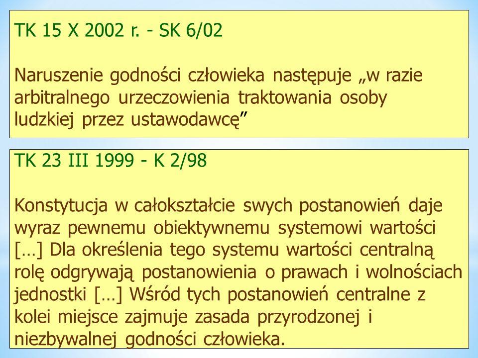 """TK 15 X 2002 r. - SK 6/02 Naruszenie godności człowieka następuje """"w razie. arbitralnego urzeczowienia traktowania osoby."""