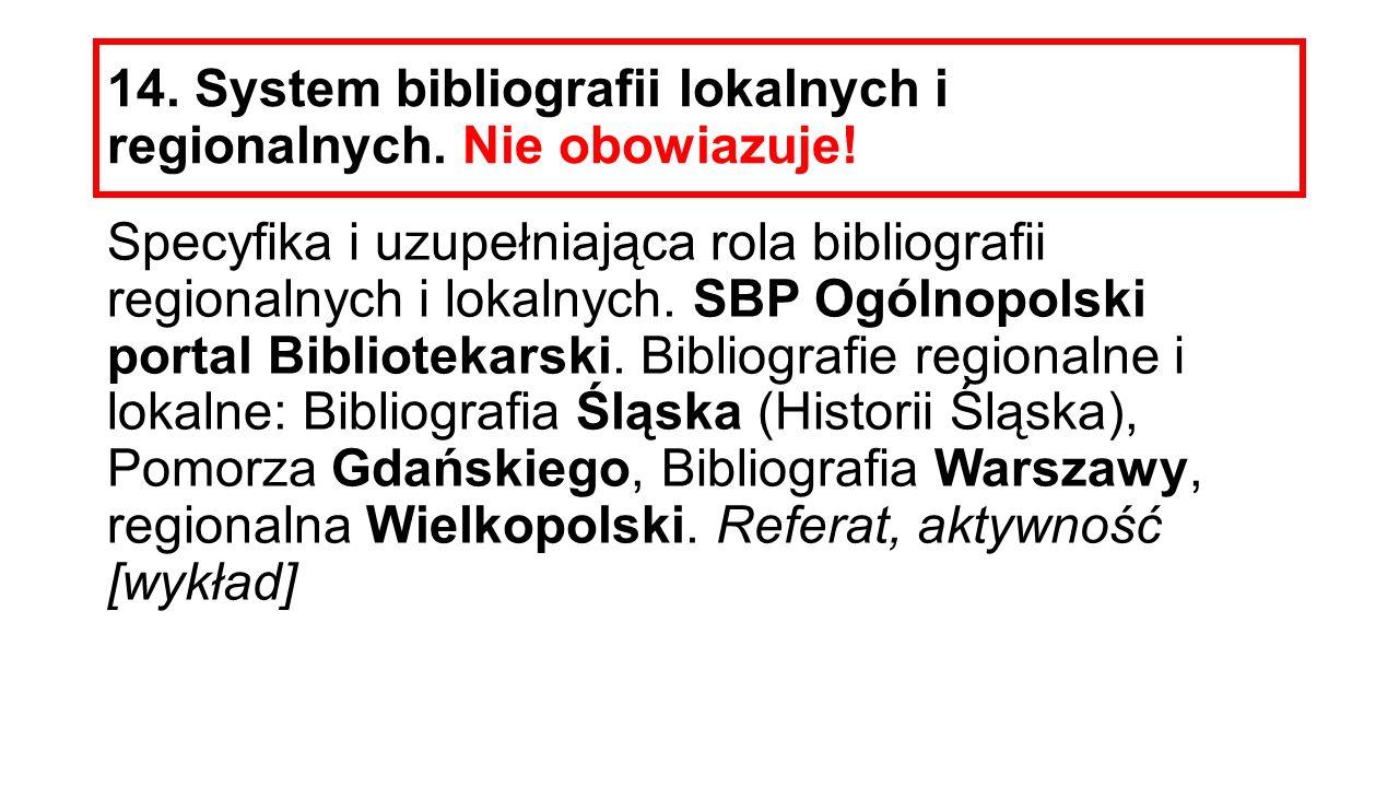 14. System bibliografii lokalnych i regionalnych. Nie obowiazuje!