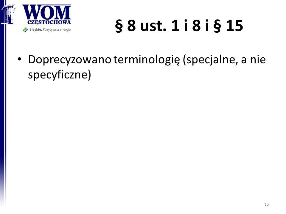 § 8 ust. 1 i 8 i § 15 Doprecyzowano terminologię (specjalne, a nie specyficzne)