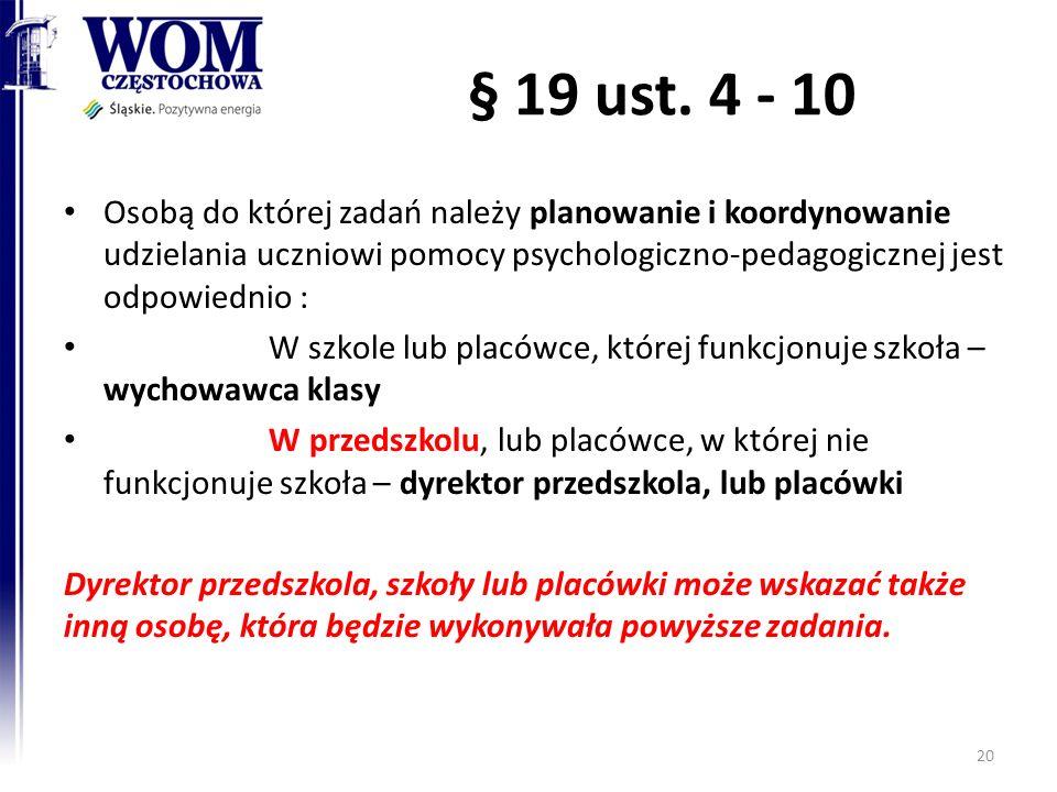 § 19 ust. 4 - 10 Osobą do której zadań należy planowanie i koordynowanie udzielania uczniowi pomocy psychologiczno-pedagogicznej jest odpowiednio :