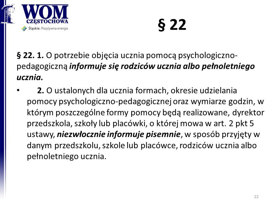 § 22 § 22. 1. O potrzebie objęcia ucznia pomocą psychologiczno-pedagogiczną informuje się rodziców ucznia albo pełnoletniego ucznia.