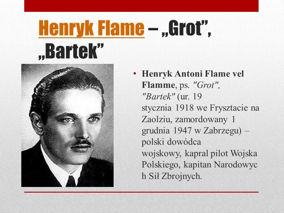 """Henryk Flame – """"Grot , """"Bartek"""