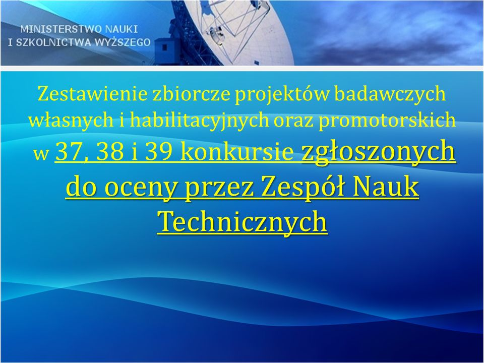 Zestawienie zbiorcze projektów badawczych własnych i habilitacyjnych oraz promotorskich w 37, 38 i 39 konkursie zgłoszonych do oceny przez Zespół Nauk Technicznych