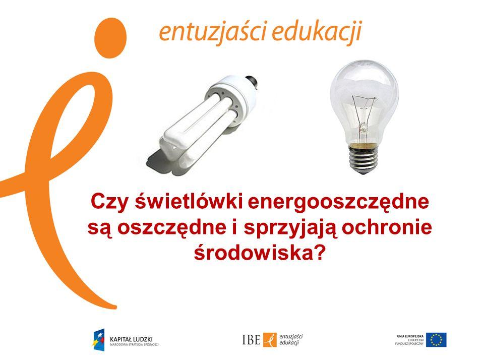 Czy świetlówki energooszczędne są oszczędne i sprzyjają ochronie środowiska