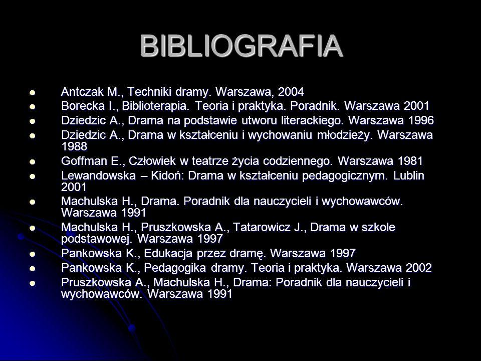 BIBLIOGRAFIA Antczak M., Techniki dramy. Warszawa, 2004