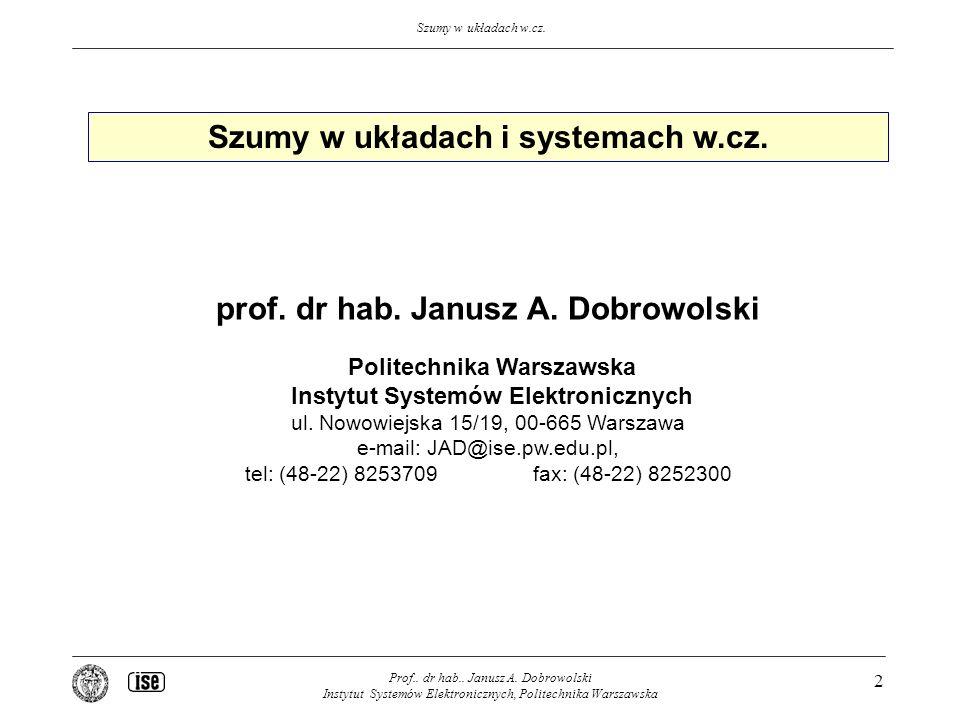 Szumy w układach i systemach w.cz. prof. dr hab. Janusz A. Dobrowolski