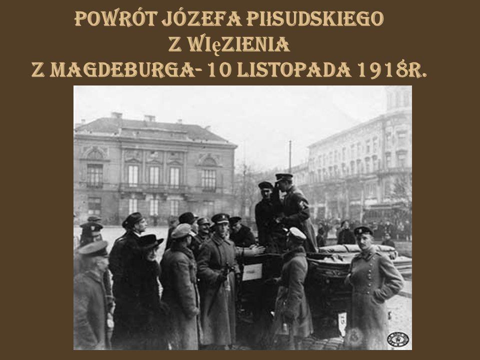 Powrót Józefa Piłsudskiego z więzienia z Magdeburga- 10 listopada 1918r.