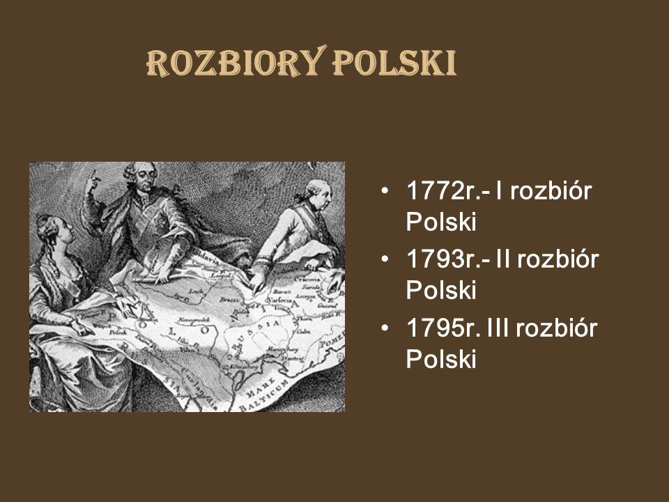 Rozbiory Polski 1772r.- I rozbiór Polski 1793r.- II rozbiór Polski