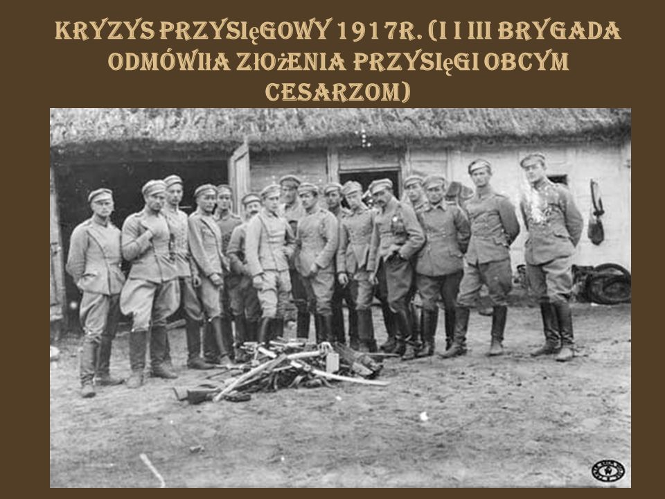 Kryzys przysięgowy 1917r. (I i III Brygada odmówiła złożenia przysięgi obcym cesarzom)
