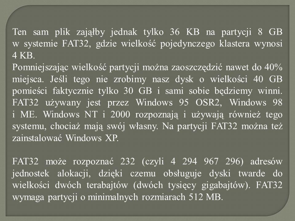 Ten sam plik zająłby jednak tylko 36 KB na partycji 8 GB w systemie FAT32, gdzie wielkość pojedynczego klastera wynosi 4 KB.