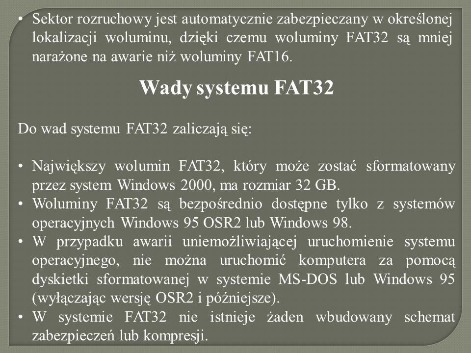 Sektor rozruchowy jest automatycznie zabezpieczany w określonej lokalizacji woluminu, dzięki czemu woluminy FAT32 są mniej narażone na awarie niż woluminy FAT16.