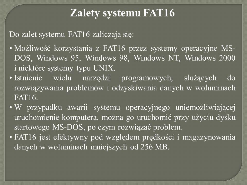 Zalety systemu FAT16 Do zalet systemu FAT16 zaliczają się: