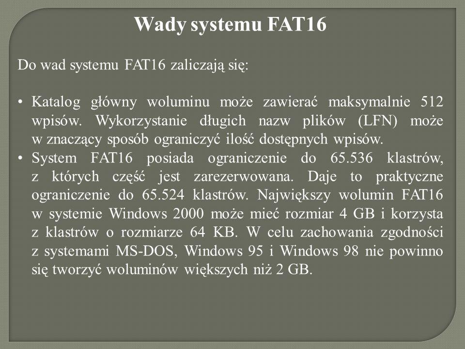 Wady systemu FAT16 Do wad systemu FAT16 zaliczają się: