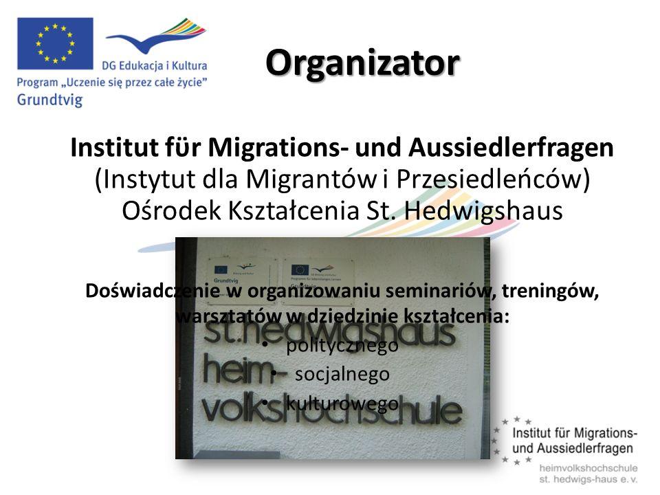 Organizator Institut fϋr Migrations- und Aussiedlerfragen (Instytut dla Migrantów i Przesiedleńców) Ośrodek Kształcenia St. Hedwigshaus.