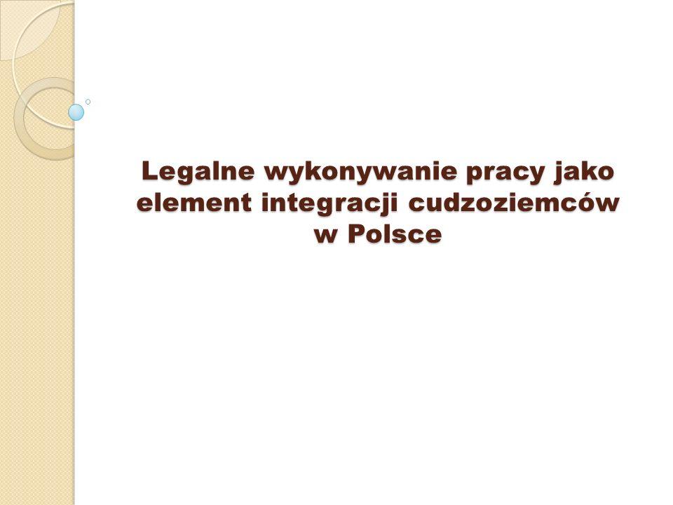 Legalne wykonywanie pracy jako element integracji cudzoziemców w Polsce