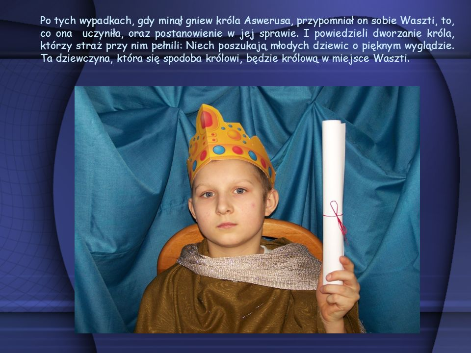Po tych wypadkach, gdy minął gniew króla Aswerusa, przypomniał on sobie Waszti, to, co ona uczyniła, oraz postanowienie w jej sprawie.