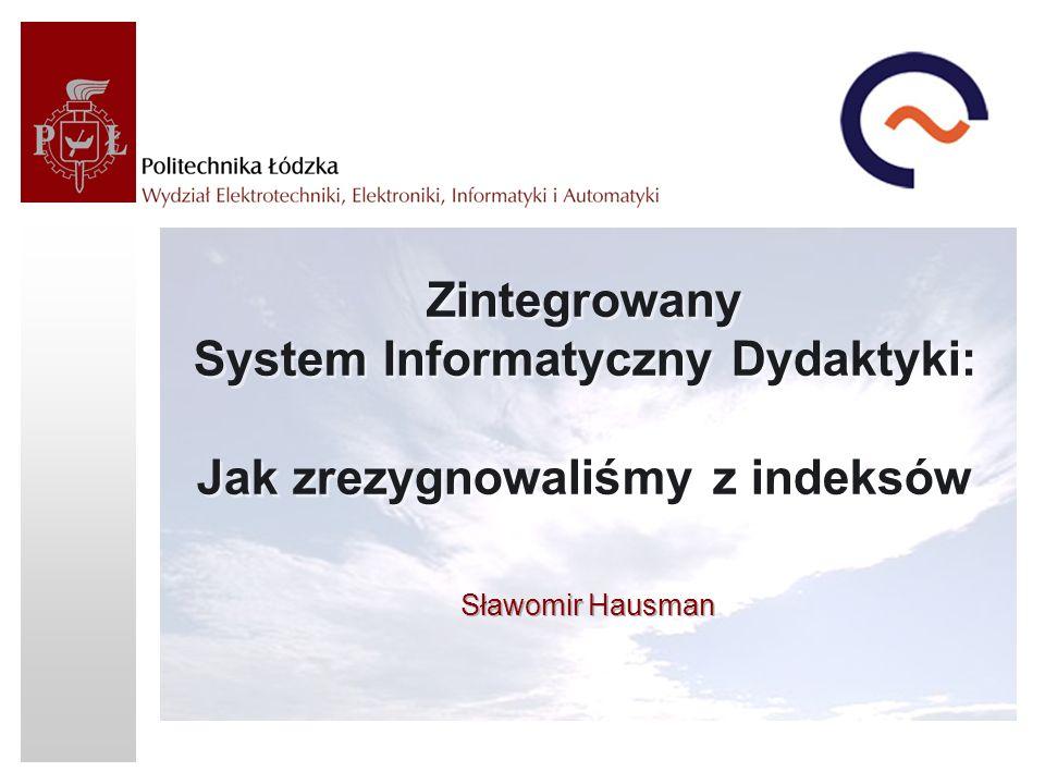 Zintegrowany System Informatyczny Dydaktyki: Jak zrezygnowaliśmy z indeksów