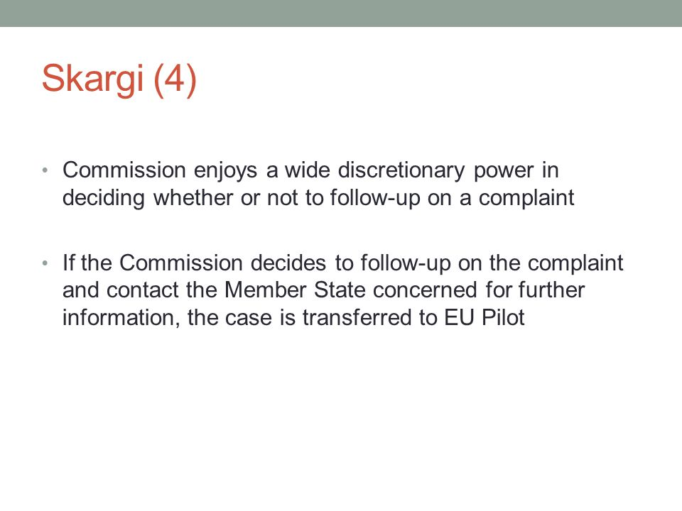 Skargi (4) Commission enjoys a wide discretionary power in deciding whether or not to follow-up on a complaint.