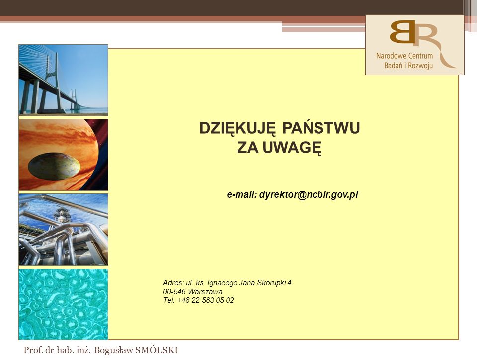 DZIĘKUJĘ PAŃSTWU ZA UWAGĘ e-mail: dyrektor@ncbir.gov.pl