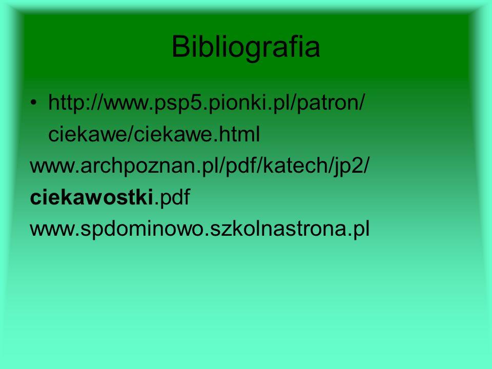 Bibliografia http://www.psp5.pionki.pl/patron/ ciekawe/ciekawe.html