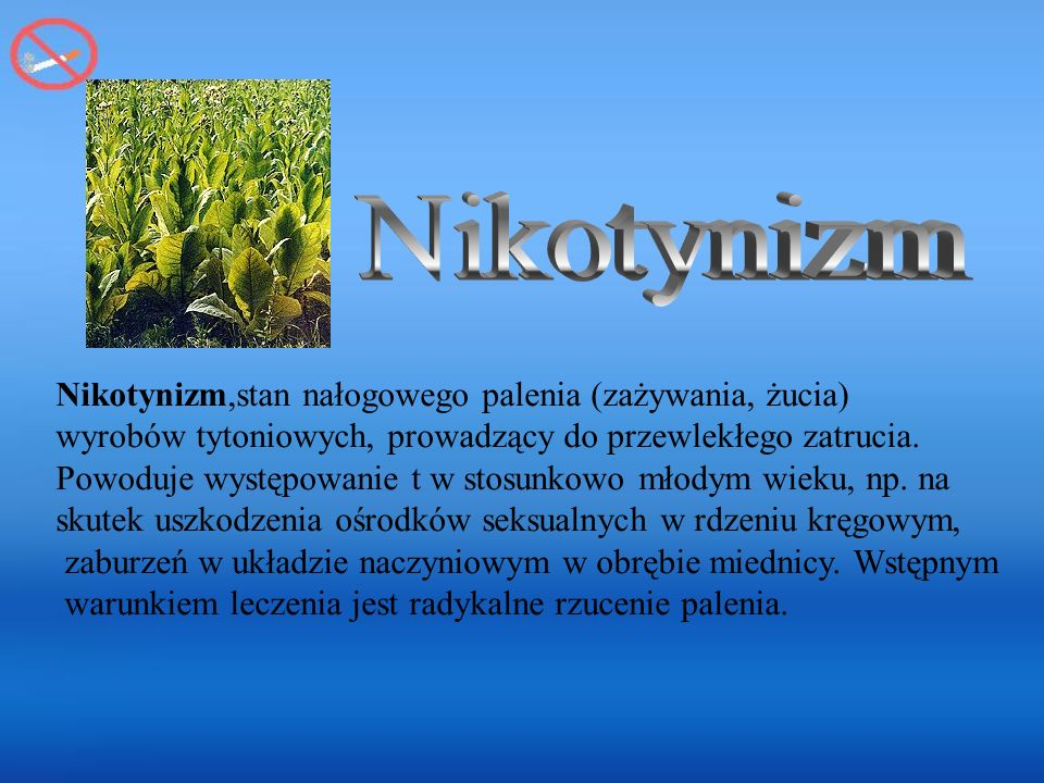 Nikotynizm Nikotynizm,stan nałogowego palenia (zażywania, żucia)