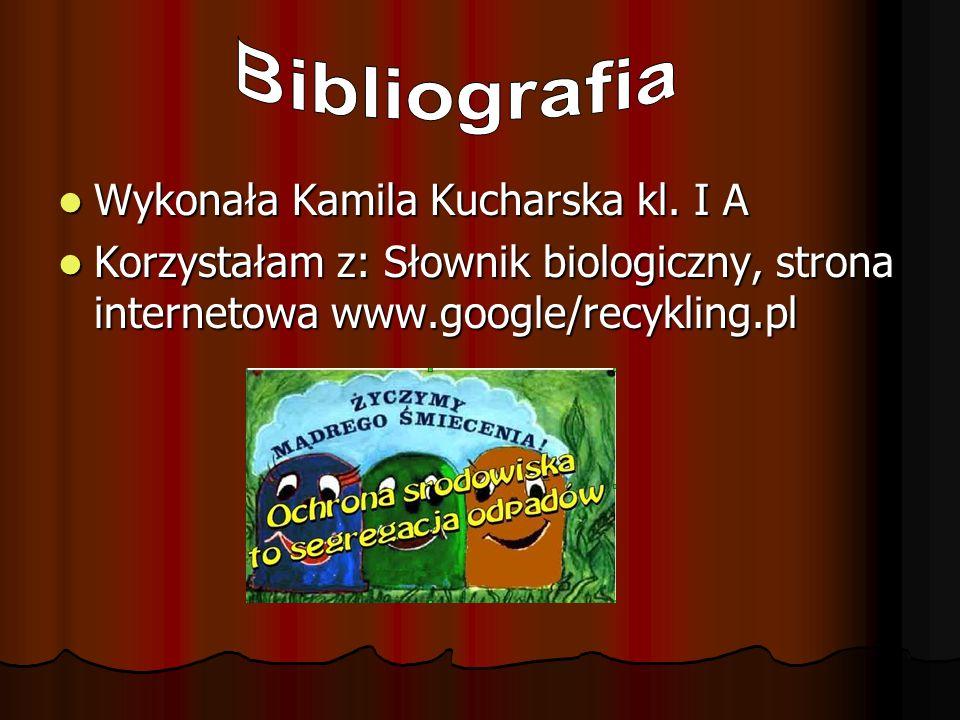 Bibliografia Wykonała Kamila Kucharska kl. I A