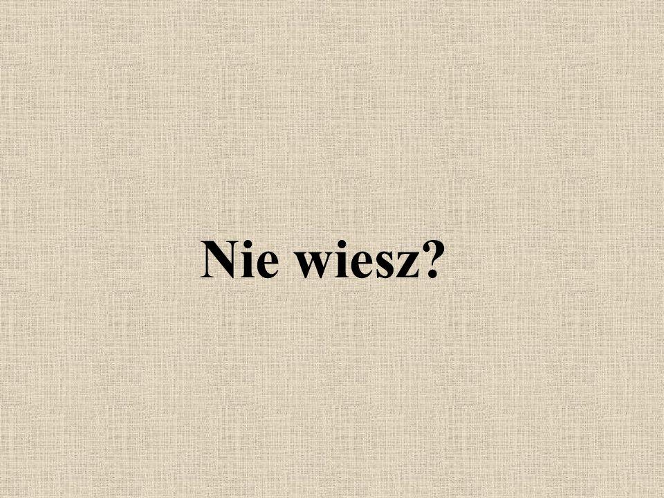 Nie wiesz